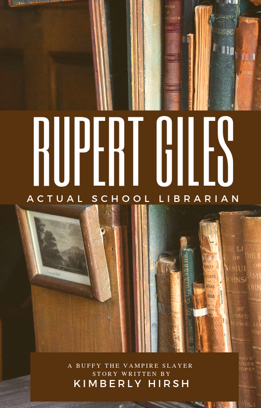 """Text: """"Rupert Giles Actual School Librarian"""" and """"A Buffy the Vampire Slayer Story by Kimberly Hirsh"""" on a brown background, in front of an image of antique books on a bookcase to the right of a wooden podium with a framed picture on the front of it."""
