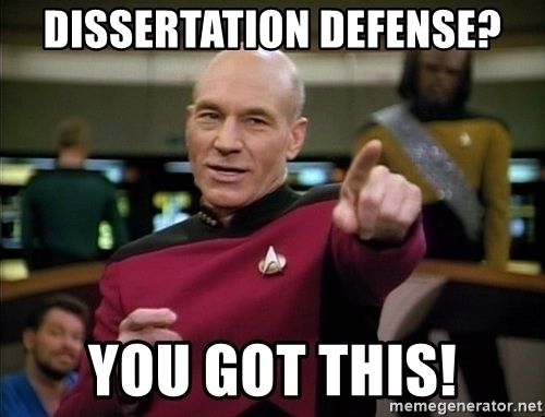 A picture of Star Trek: The Next Generation's Captain Jean Luc Picard pointing with text overlaid 'Dissertation Defense? You Got This.'